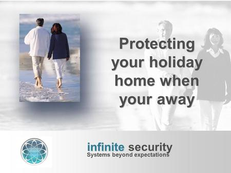 Protecting your holiday home when your away infinite infinite security Systems beyond expectations.