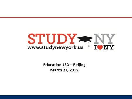 EducationUSA – Beijing March 23, 2015. Organization's Mission The mission of the Study New York consortium is to work collaboratively with its member.