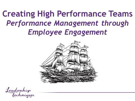 Creating High Performance Teams Performance Management through Employee Engagement.