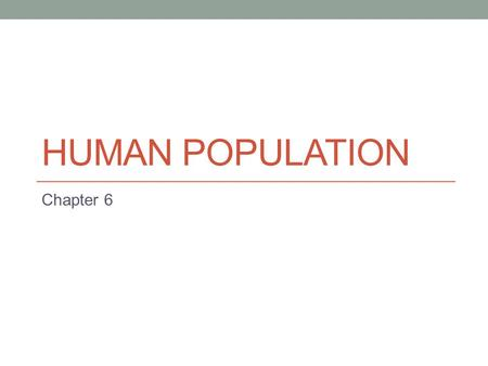Human Population Chapter 6.