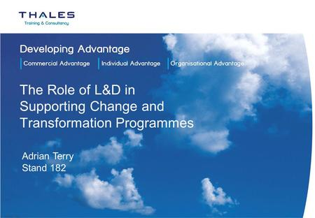 The Role of L&D in Supporting Change and Transformation Programmes Adrian Terry Stand 182.