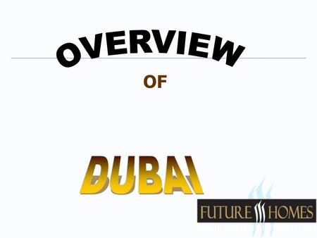 OF Dubai Dubai The signs of evolution… The changing skyline 1970s 2006.