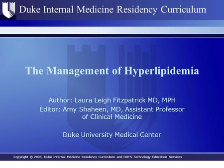 Copyright © 2005, Duke Internal Medicine Residency Curriculum and DHTS Technology Education Services Duke Internal Medicine Residency Curriculum The Management.