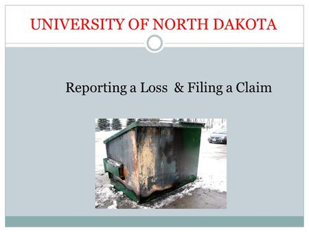 UNIVERSITY OF NORTH DAKOTA Reporting a Loss & Filing a Claim.