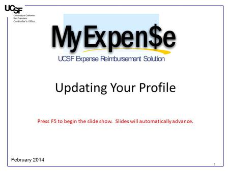 Updating Your Profile Press F5 to begin the slide show. Slides will automatically advance. February 2014 1.