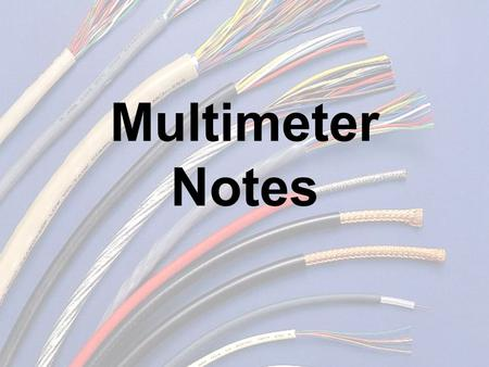 "Multimeter Notes. MultimeterWhat is it? Two types: 1.) 2.) A device that can measure ""multiple"" properties of a circuit. Ammeter Voltmeter."