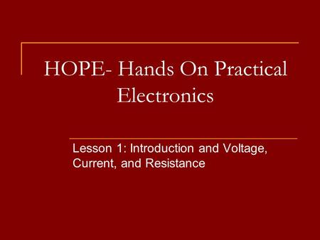 HOPE- Hands On Practical Electronics Lesson 1: Introduction and Voltage, Current, and Resistance.