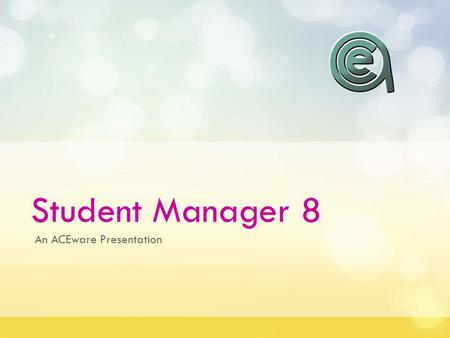 Student Manager 8 An ACEware Presentation. Agenda A general intro to Student Manager Inputting a name Editing names A few useful tips.