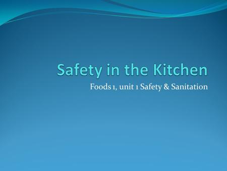 Foods 1, unit 1 Safety & Sanitation Electricity & knives Electricity – Use dry hands and keep cords away from water. Do not overload circuits or use.