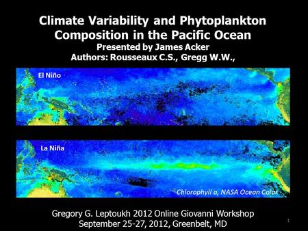 Climate Variability and Phytoplankton Composition in the Pacific Ocean Presented by James Acker Authors: Rousseaux C.S., Gregg W.W., Gregory G. Leptoukh.