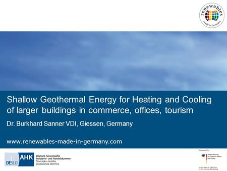 Shallow Geothermal Energy for Heating and Cooling of larger buildings in commerce, offices, tourism Dr. Burkhard Sanner VDI, Giessen, Germany.