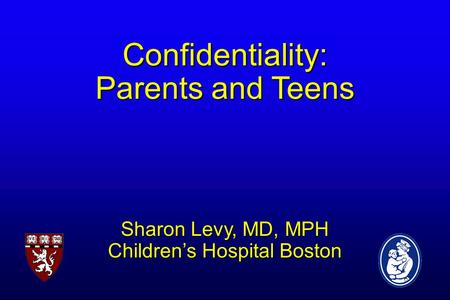Confidentiality: Parents and Teens Sharon Levy, MD, MPH Children's Hospital Boston.