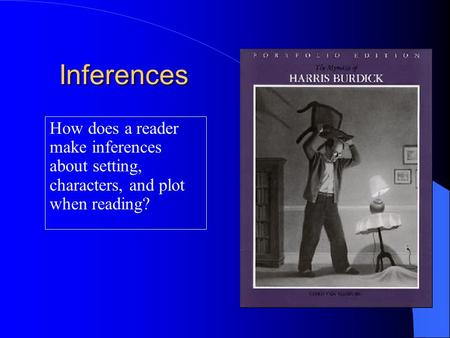Inferences How does a reader make inferences about setting, characters, and plot when reading?