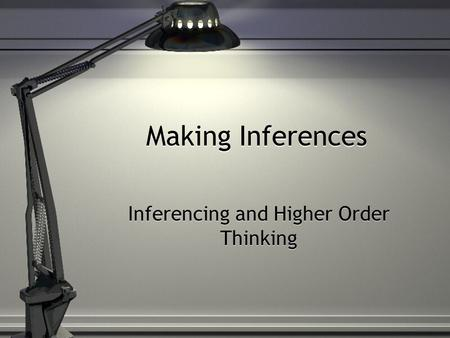 Making Inferences Inferencing and Higher Order Thinking.