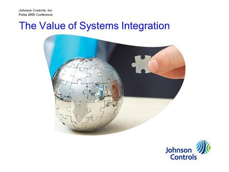 The Value of Systems Integration Johnson Controls, Inc Pulse 2008 Conference.