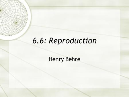6.6: Reproduction Henry Behre.