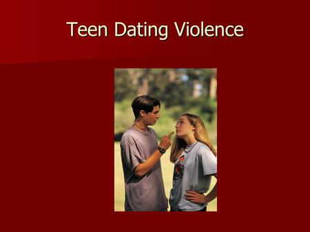 Teen Dating Violence. Statistics Gathered from the National Teen Dating Violence Prevention Initiative, Breaking the Silence, ATG, Safe Dates, Love is.