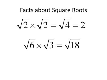 Facts about Square Roots. Facts about square roots.