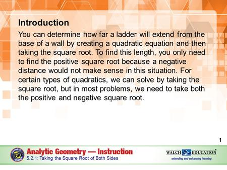Introduction You can determine how far a ladder will extend from the base of a wall by creating a quadratic equation and then taking the square root. To.