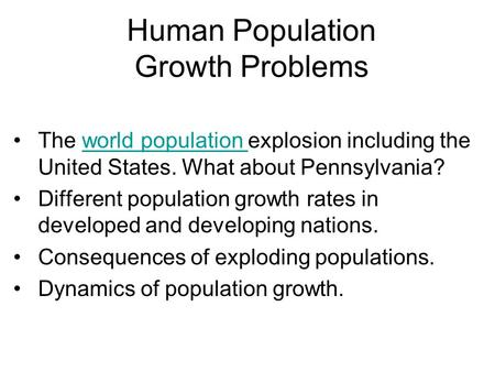 Human Population Growth Problems The world population explosion including the United States. What about Pennsylvania?world population Different population.