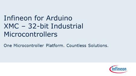 Infineon for Arduino XMC – 32-bit Industrial Microcontrollers One Microcontroller Platform. Countless Solutions.