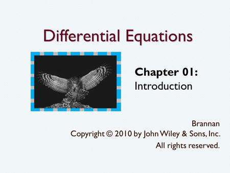 Differential Equations Brannan Copyright © 2010 by John Wiley & Sons, Inc. All rights reserved. Chapter 01: Introduction.