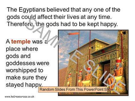 Www.ks1resources.co.uk The Egyptians believed that any one of the gods could affect their lives at any time. Therefore, the gods had to be kept happy.