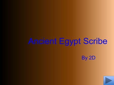 Ancient Egypt Scribe By 2D. Instructions 1.Step one pick which game you would like to do first 2.Next you will be given a fact about Ancient Egypt 3.Read.