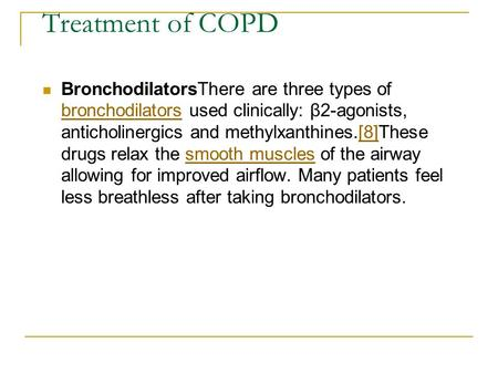 Treatment of COPD BronchodilatorsThere are three types of bronchodilators used clinically: β2-agonists, anticholinergics and methylxanthines.[8]These drugs.