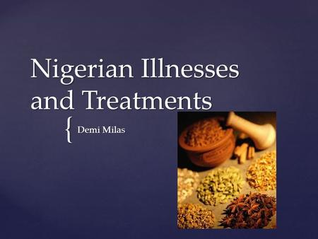 { Nigerian Illnesses and Treatments Demi Milas.   Malaria   HIV/AIDS   2.7 million Nigerian adults in 1999   Average life expectancy fifty-one.