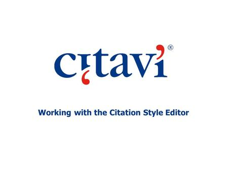 Working with the Citation Style Editor. Citation Style Types  2 In-text citations Author-Date (Doe, Smith 2009: 14) Reference number [34] Citation Key.