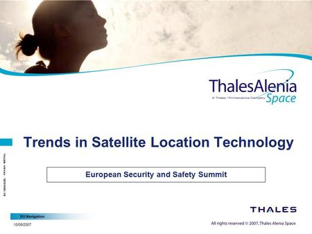 BU Navigation 10/05/2007 Template reference : 100181658G-EN Trends in Satellite Location Technology European Security and Safety Summit.
