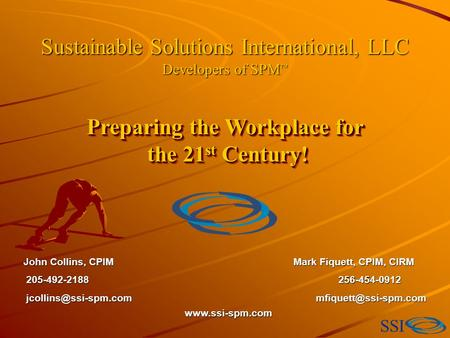 SSI Sustainable Solutions International, LLC Developers of SPM ™ Preparing the Workplace for the 21 st Century! the 21 st Century! Preparing the Workplace.