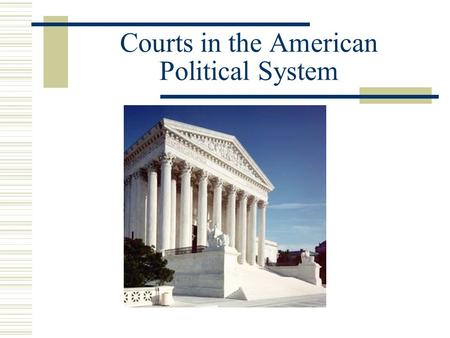 Courts in the American Political System. Courts Serve a Number of Broad Functions  Interpretation of Statutory and Administrative Law  Development and.