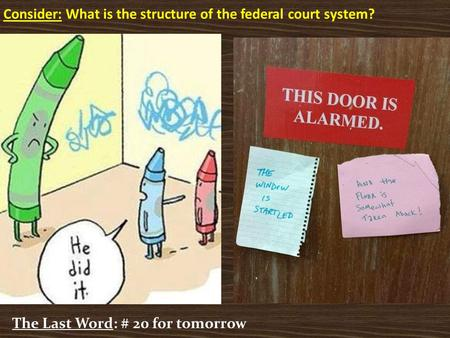 Consider: What is the structure of the federal court system? The Last Word: # 20 for tomorrow.