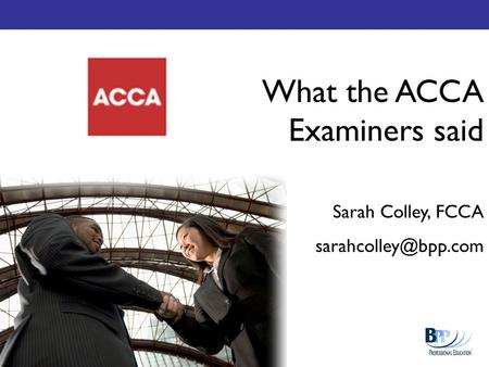 What the ACCA Examiners said Sarah Colley, FCCA