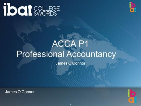 1 James O'Connor ACCA P1 Professional Accountancy James O'Connor.