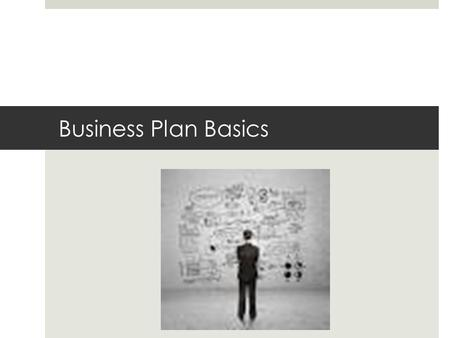 Business Plan Basics. What is a business plan?  The business plan is a tool to help you find and explore opportunities.