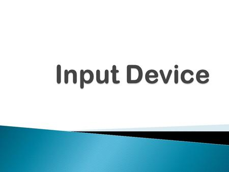  Input devices are devices used to input data or information into a computer.
