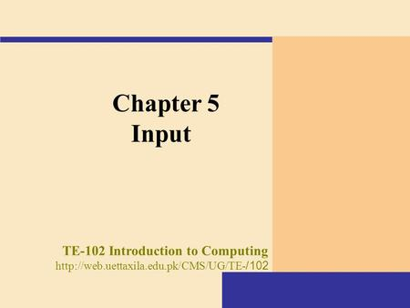 Chapter 5 Input TE-102 Introduction to Computing