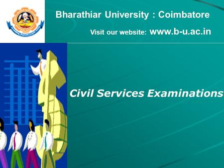 Bharathiar University : Coimbatore Visit our website: www.b-u.ac.in Civil Services Examinations.