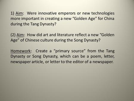 "1) Aim: Were innovative emperors or new technologies more important in creating a new ""Golden Age"" for China during the Tang Dynasty? (2) Aim: How did."