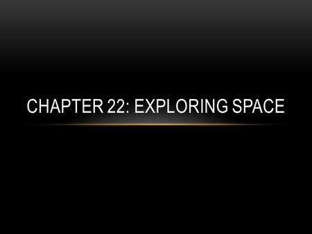 Chapter 22: Exploring Space