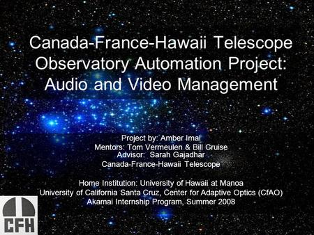 Canada-France-Hawaii Telescope Observatory Automation Project: Audio and Video Management Project by: Amber Imai Mentors: Tom Vermeulen & Bill Cruise Advisor: