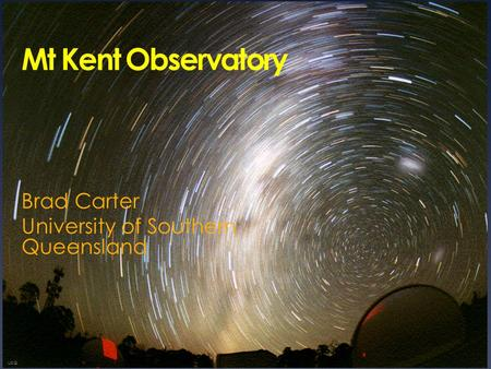 Mt Kent Observatory Brad Carter University of Southern Queensland USQ.