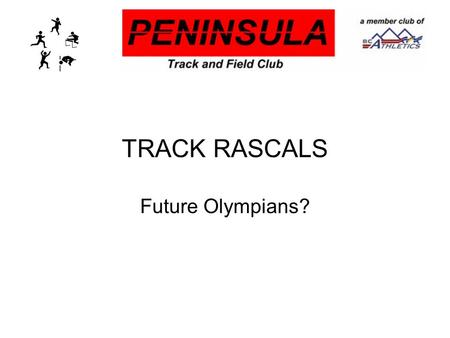 TRACK RASCALS Future Olympians?. TRACK RASCALS Who are they? BC Athletics members 6 to 8 years old Non-competitive.