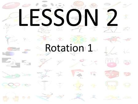LESSON 2 Rotation 1. AGILITY RUN Run through the course back and forth with figure of 8 in-between IN OUT IN.