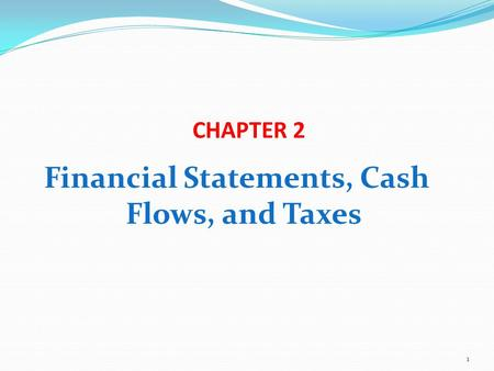 CHAPTER 2 Financial Statements, Cash Flows, and Taxes 1.