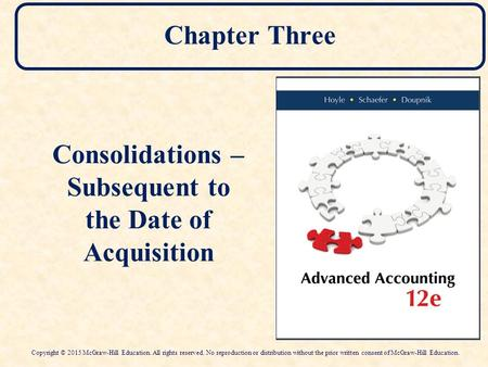 Chapter Three Consolidations – Subsequent to the Date of Acquisition Copyright © 2015 McGraw-Hill Education. All rights reserved. No reproduction or distribution.