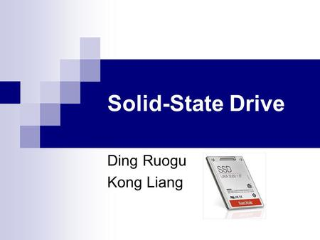 Solid-State Drive Ding Ruogu Kong Liang. A solid-state drive (SSD) is a data storage device that uses solid-state memory to store persistent data.